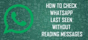 How to check WhatsApp last seen without reading messages [Guide]