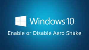 How to enable or disable Aero Shake feature in Windows 10